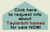 Click here to request info about Taylorbilt Homes for sale NOW!